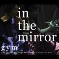 gym【IN THE MIRROR】